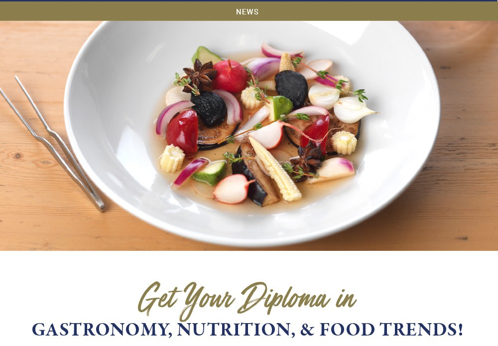 Get Your Diploma in Gastronomy, Nutrition, & Food Trends!