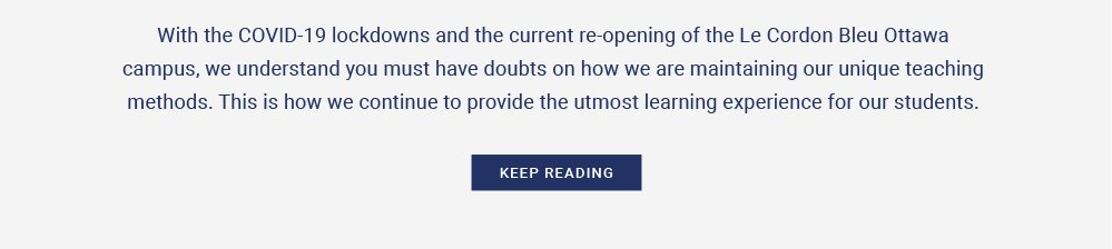 With the COVID-19 lockdowns and the current re-opening of the Le Cordon Bleu Ottawa campus, we understand you must have doubts on how we are maintaining our unique teaching methods. This is how we continue to provide the utmost learning experience for our students.