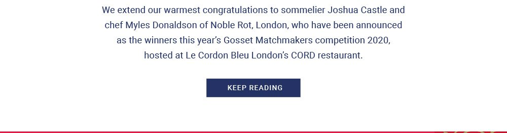We extend our warmest congratulations to sommelier Joshua Castle and chef Myles Donaldson of Noble Rot, London, who have been announced as the winners this year's Gosset Matchmakers competition 2020, hosted at Le Cordon Bleu London's CORD restaurant. Keep Reading