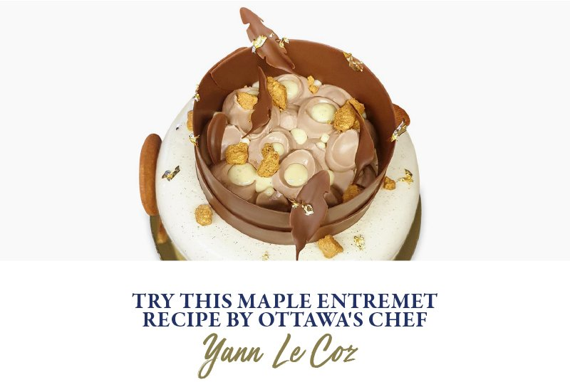 Try this Maple Entremet Recipe by Ottawa's Chef